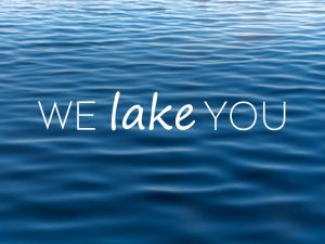 We LAKE you!