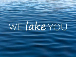 We LAKE you!